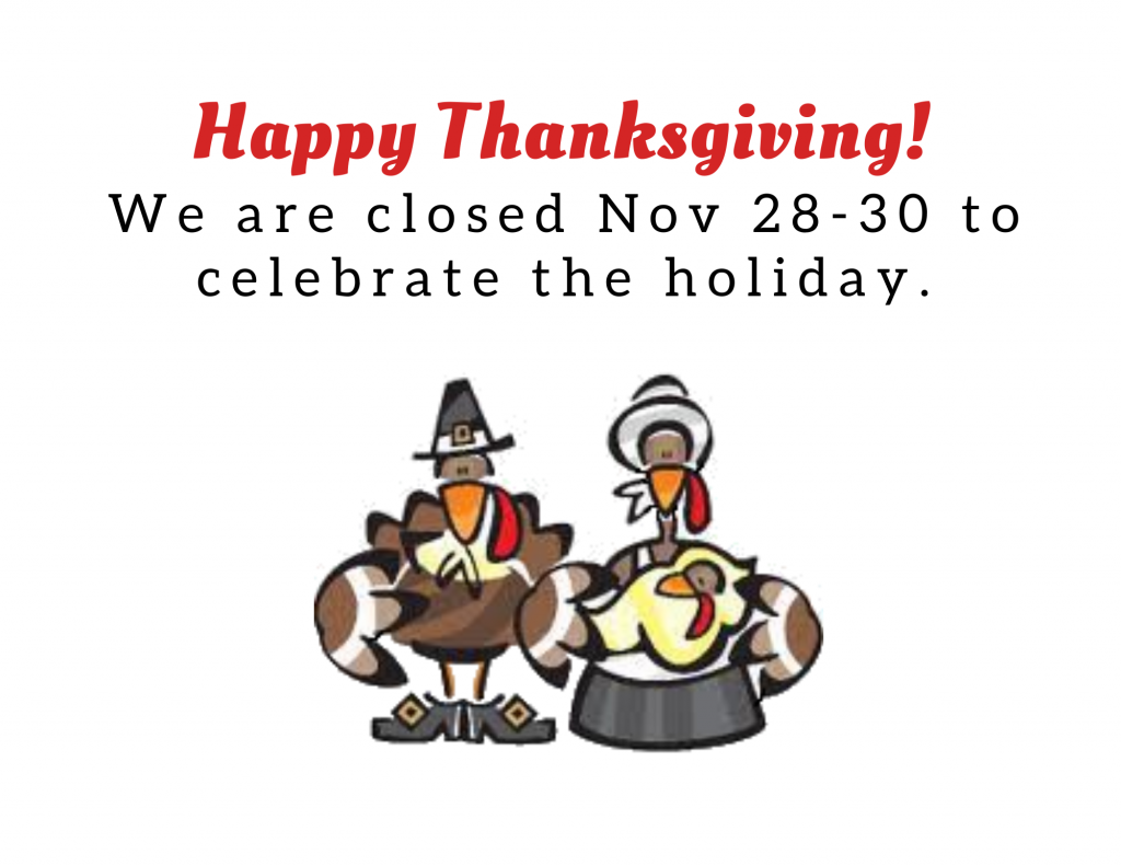 Happy Thanksgiving! We are closed November 28-30 to celebrate the holiday.